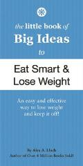 The Little Book of Big Ideas to Eat Smart and Lose Weight (Little Book of Big Ideas)