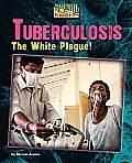 Tuberculosis: The White Plague! (Nightmare Plagues)
