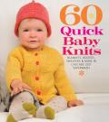 60 Quick Baby Knits: Blankets, Booties, Sweaters &amp; More in Cascade 220 Superwash Cover