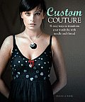 Custom Couture 32 Easy Ways to Transform Your Wardrobe with Needle & Thread