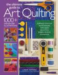 The Ultimate Guide to Art Quilting: Surface Design, Patchwork, Applique, Quilting, Embellishing, Finishing