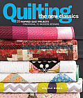 Quilting the New Classics 20 Inspired Quilt Projects Traditional to Modern Designs