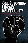 Questioning Library Neutrality: Essays from Progressive Librarian Cover