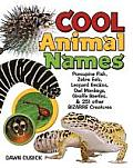 Cool Animal Names: Porcupinefish, Zebra Eels, Leopard Geckos, Owl Monkeys, Giraffe Beetles, & 251 Other Bizarre Creatures
