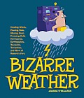 Bizarre Weather: Howling Winds, Pouring Rain, Blazing Heat, Freezing Cold, Hurricanes, Earthquakes, Tsunamis, Tornadoes and More of Nat