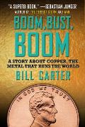Boom Bust Boom A Story about Copper the Metal That Runs the World