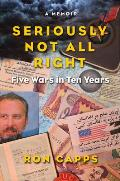 Seriously Not All Right Five Wars in Ten Years