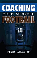 Coaching High School Football - A Brief Handbook for High School and Lower Level Football Coaches