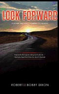 Look Forward: A Father & Son's Journey To Healing by Robert Dixon