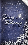 Seeing Is Believing by Sasha L. Miller