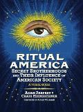 Ritual America: Secret Brotherhoods and Their Influence on American Society: A Visual Guide Cover