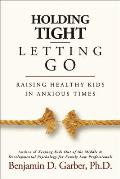 Holding Tight-Letting Go: Raising Healthy Kids in Anxioustimes