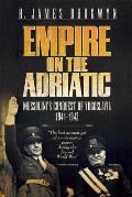 Empire on the Adriatic: Mussolini's Conquest of Yugoslavia, 1941-1943