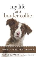 My Life as a Border Collie: Freedom from Codependency Cover