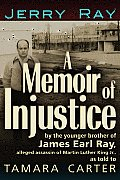 A Memoir of Injustice: By the Younger Brother of James Earl Ray, Alleged Assassin of Martin Luther King, Jr.