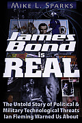 James Bond Is Real: The Untold Story of Political & Military Technological Threats Ian Fleming Warned Us about