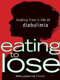 Eating to Lose: Healing from a Life of Diabulimia