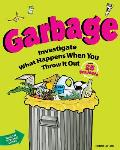 Garbage: Investigate What Happens When You Throw It Out with 25 Projects (Build It Yourself) Cover