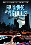 Running with the Bulls The Road to Fresh Kills A Journey Into the Paranormal
