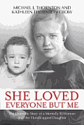 She Loved Everyone But Me The Dramatic Story of a Mentally Ill Woman & Her Handicapped Daughter
