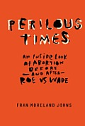 Perilous Times An Inside Look at Abortion Before & After Roe V Wade