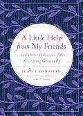 A Little Help from My Friends: ...and Other Hilarious Tales of Graying Graciously