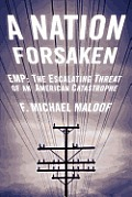 Nation Forsaken EMP The Escalating Threat of an American Catastrophe