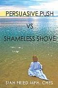 Persuasive Push Vs Shameless Shove: A New Parenting Paradigm