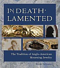 In Death Lamented: The Tradition of Anglo-American Mourning Jewelry Cover