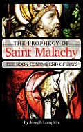 The Prophecy of Saint Malachy: The Soon Coming End of Days