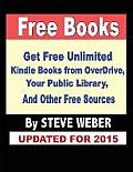 Free Books: Get Unlimited Free Books from Overdrive, Your Public Library, Amazon's Kindle Lending Library, and Other Free Sources