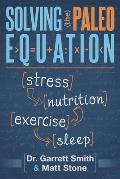 Solving the paleo Equation Stress Nutrition Exercise Sleep