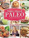 Make Ahead Paleo Healthy Gluten & Grain Free Recipes Ready When & Where You Are