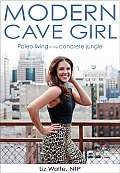 Modern Cave Girl: Paleo Living in the Concrete Jungle