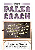 Paleo Coach Expert Advice for Extraordinary Health Sustainable Fat Loss & an incredible body
