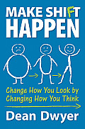 Make Shift Happen Change How You Look by Changing How You Think