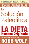 La Solucion Paleolitica: La Dieta Humana Originaria = The Solution Paleolithic