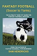 "Fantasy Football (Soccer to Yanks): The Ultimate ""How-To"" Guide for Fantasy Football/Soccer"