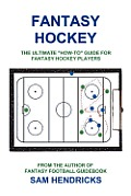 "Fantasy Hockey"" The Ultimate ""How-to"" Guide for Fantasy Hockey Players"