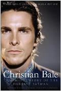 Christian Bale: The Inside Story of the Darkest Batman