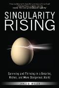 Singularity rising; surviving and thriving in a smarter, richer, and more dangerous world