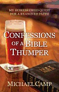 Confessions of a Bible Thumper: My Homebrewed Quest for a Reasoned Faith