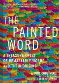 Painted Word A Treasure Chest of Remarkable Words & Their Origins