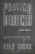 Praying Drunk: Stories, Questions