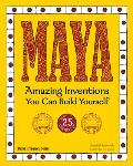 Maya: Amazing Inventions You Can Build Yourself with 25 Projects (Build It Yourself)