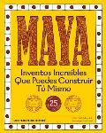 Maya: Inventos Increibles Que Puedes Construir Tu Mismo Con 25 Proyectos (Construyelo Tu Mismo)