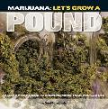 Marijuana: Let's Grow a Pound: A Day by Day Guide to Growing More Than You Can Use