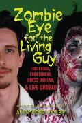 Zombie Eye for the Living Guy: Look Undead, Cook Undead, Dress Undead, & Live Undead