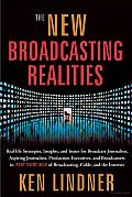 The New Broadcasting Realities: Real-Life Strategies, Insights, and Issues for Broadcast Journalists, Aspiring Journalists, Production Executives, and Broadcasters in the New Age of Broadcasting, Cabl