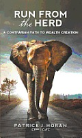 Run from the Herd A Contrarian Path to Wealth Creation